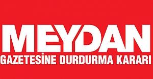 Meydan Gazetesi'ne durdurma kararı