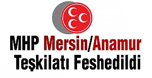 MHP Anamur Teşkilatı Feshedildi
