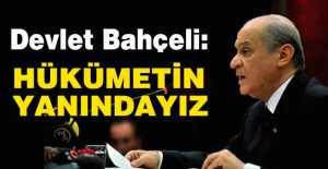 MHP Lideri Devlet Bahçeli, Hükümetin Yanındayız!