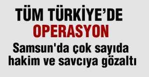 Samsun'da Çok Sayıda Hakim ve Savcıya Gözaltı