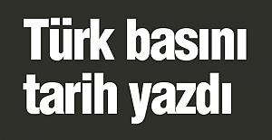 Türk basını  tarih yazdı