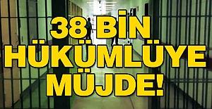 38 Bin Hükümlüye Müjde!
