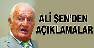 ALİ ŞEN'DEN AÇIKLAMALAR