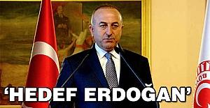 Çavuşoğlu: Hedefte Erdoğan Var