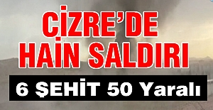 Cizre'de Kalleş Saldırı 6 Şehit!