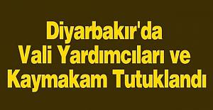 Diyarbakır'da Vali Yardımcıları ve Kaymakam Tutuklandı