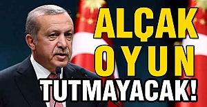 Erdoğan: Alçak Oyun Tutmayacak!