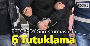 FETÖ/PDY Soruşturmasında 6 Tutuklama