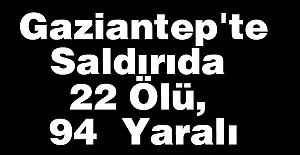 Gaziantep'teki Saldırıda 22 Ölü, 94  Yaralı