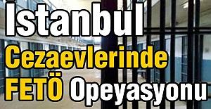İstanbul Cezaevlerinde  FETÖ Opeyasyonu
