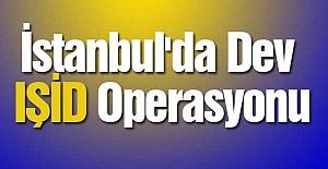 İstanbul'da Dev IŞİD Operasyonu