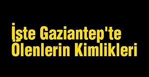 İşte Gaziantep'te Ölenlerin Kimlikleri