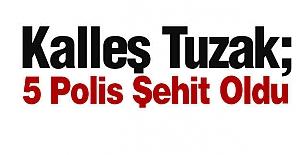 Kalleş Tuzak; 5 Polis Şehit Oldu