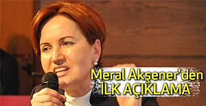 Meral Akşener'den İlk Açıklama