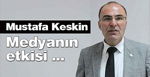 Mustafa Keskin: Medyanın Etkisi