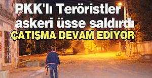 PKK'lı Teröristler askeri üsse saldırdı