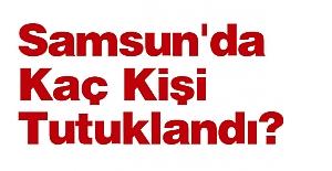 Samsun'da Kaç Kişi Tutuklandı?