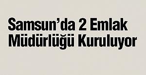 Samsun'da 2 Emlak Müdürlüğü Kuruluyor