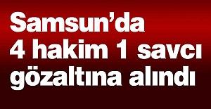 Samsun'da 4 Hakim 1 Savcı Gözaltına Alındı