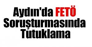 Aydın'da FETÖ Soruşturmasında Tutuklama