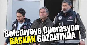 Belediyeye Operasyon: Başkan Gözaltında