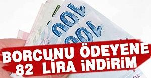 Borcunu Ödeyene 82 Lira İndirim
