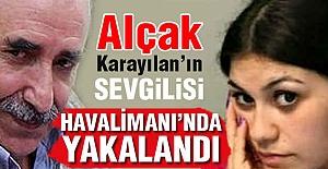 Karayılan'ın Sevgilisi Ebru Yakalandı