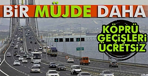 Köprü Geçişleri Ücretsiz Olacak