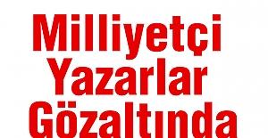 Milliyetçi Yazarlar Gözaltında