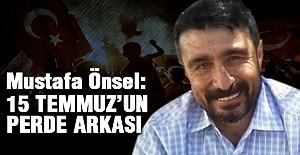 Mustafa Önsel'den, 15 Temmuz'un Perde arkası