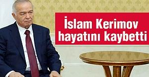 Özbekistan Devlet Başkanı Kerimov hayatını kaybetti