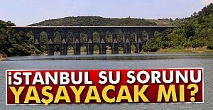 İstanbul su Problemi yaşayacak mı?