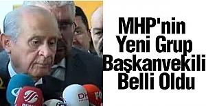 MHP'nin  Grup Başkanvekili Belli Oldu