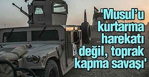 """""""Musul'u kurtarma harekatı değil, toprak kapma savaşı"""""""