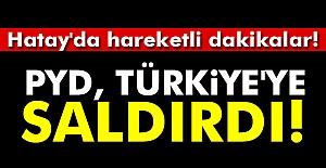 PYD Türkiye'ye Saldırdı