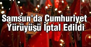 Samsun'da Cumhuriyet Yürüyüşü İptal Edildi