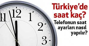 Türkiye'de saat kaç? Telefonun saat ayarları nasıl yapılır?