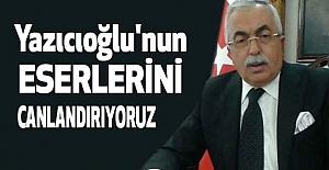 Yazıcıoğlu'nun Başlattığı Eserler...