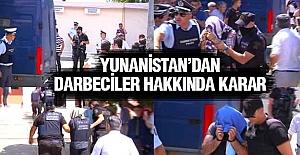 Yunanistan'a Kaçan Darbeciler Hakkında Karar!
