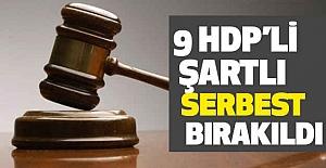 9 HDP'li  şartı  serbest bırakıldı