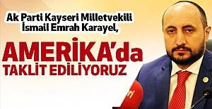 AKP'li Karayel; Amerika'da Taklit Ediliyoruz