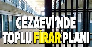 Cezaevi'nde Toplu Firar Planı