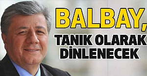 Cumhuriyet Soruşturmasında Balbay Tanık...