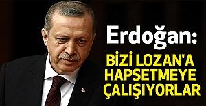 Erdoğan: Türkiye'yi Lozan'a hapsetmeye çalışıyorlar