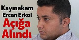 Kaymakam Ercan Erkol Açığa Alındı