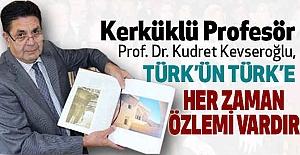 Kevseroğlu; Türk'ün Türk'e Her Zaman Özlemi Vardır