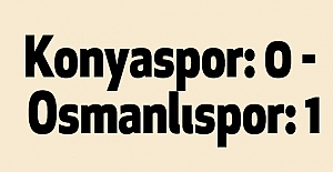 Konyaspor: 0 - Osmanlıspor: 1