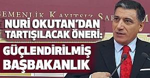 MHP'li Nuri Okutan'dan Flaş Öneri: Güçlendirilmiş Başbakanlık!