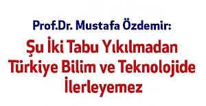 Şu İki Tabu Yıkılmadan Türkiye Bilim ve Teknolojide İlerleyemez
