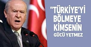 """""""Türkiye'yi bölmeye kimsenin gücü yetmez"""""""
